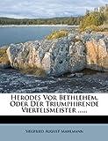 Herodes Vor Bethlehem, Oder der Triumphirende Viertelsmeister, Siegfried August Mahlmann, 1279093714