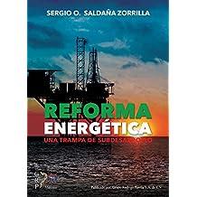 Reforma Energética: Una trampa de subdesarrollo (Spanish Edition)