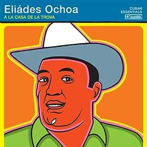 Eliades Ochoa - La Casa De La Trova - Amazon.com Music