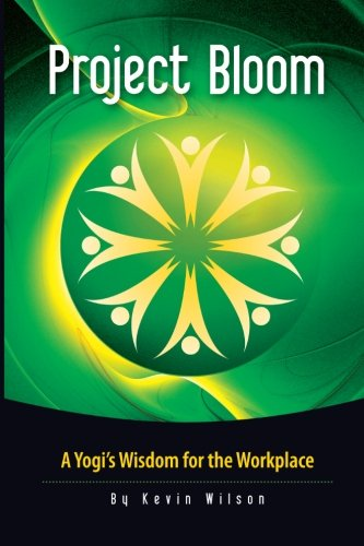 Download Project Bloom: A Yogis Wisdom for the Workplace