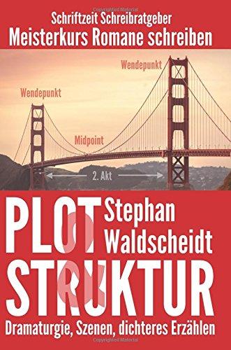 Plot & Struktur: Dramaturgie, Szenen, dichteres Erzählen: Meisterkurs Romane schreiben Taschenbuch – 22. April 2016 Stephan Waldscheidt 1532734387