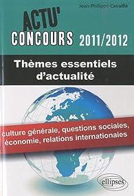 Themes essentiels d'actualité 2011-2012 culture générale économie relations internationales par Jean-Philippe Cavaillé