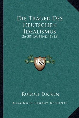 Die Trager Des Deutschen Idealismus: 26-30 Tausend (1915) (German Edition) pdf
