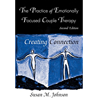 The Practice of Emotionally Focused Couple Therapy: Creating Connection (Basic Principles into Practice) (English Edition)
