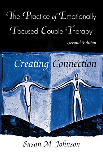 The Practice of Emotionally Focused Couple Therapy: Creating Connection (Basic Principles into Practice) ()