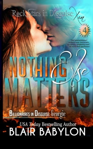 Download Nothing Else Matters: (Billionaires in Disguise: Georgie and Rock Stars in Disguise: Xan, Book 4): A New Adult Rock Star Romance (Volume 16) ebook