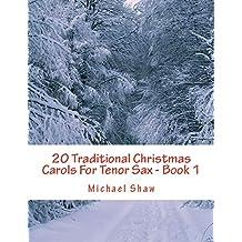 20 Traditional Christmas Carols For Tenor Sax - Book 1: Easy Key Series For Beginners