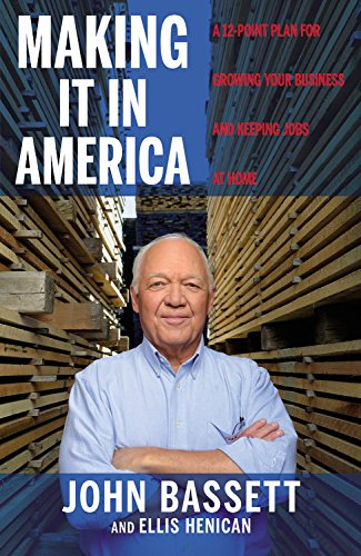 Making It in America: A 12-Point Plan for Growing Your Business and Keeping Jobs at Home (Bassett Furnitures)