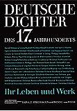 Deutsche Dichter - Ihr Leben und Werk: Deutsche Dichter des 17. Jahrhunderts: Ihr Leben und Werk