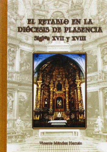 Descargar Libro El Retablo En La Diócesis De Plasencia Vicente Mendez Hernan