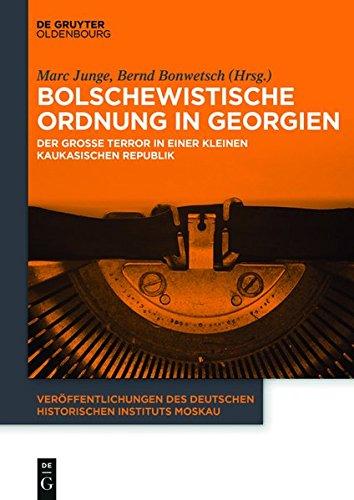 Bolschewistische Ordnung in Georgien: Der Große Terror in einer kleinen kaukasischen Republik (Veröffentlichungen des Deutschen Historischen Instituts Moskau, Band 5)