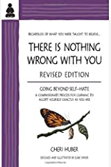 There Is Nothing Wrong with You: Going Beyond Self-Hate Paperback