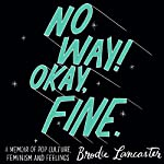 No Way! Okay, Fine.: A memoir of pop culture, feminism and feelings | Brodie Lancaster
