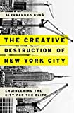 download ebook the creative destruction of new york city: engineering the city for the elite pdf epub