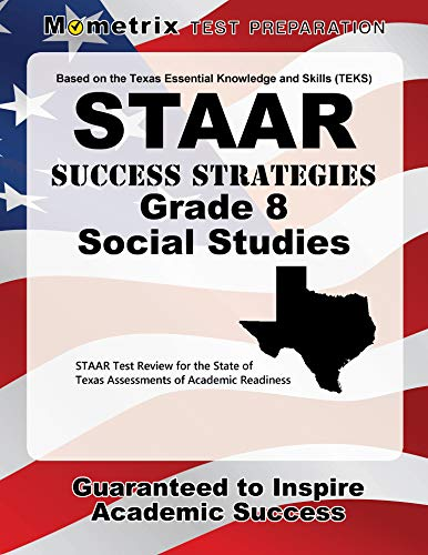 STAAR Success Strategies Grade 8 Social Studies Study Guide: STAAR Test Review for the State of Texas Assessments of Academic Readiness