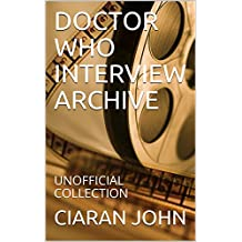 DOCTOR WHO INTERVIEW ARCHIVE: UNOFFICIAL COLLECTION
