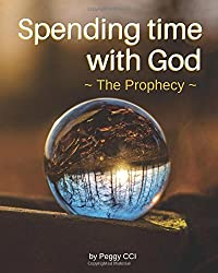 Spending time with God: The Prophecy (Volume 6)
