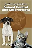 A Working Guide to Animal Control and Enforcement, Tom Rogers, 1608137414