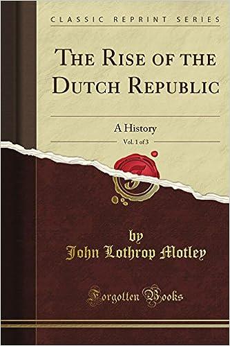 The Rise of the Dutch Republic: A History, Vol. 1 (Classic