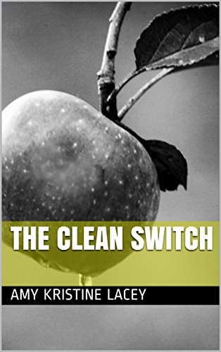 The Clean Switch: Clean Up What You Eat, Change Your Whole Life by Amy Kristine Lacey