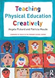 Teaching Physical Education Creatively (Learning to Teach in the Primary School Series)