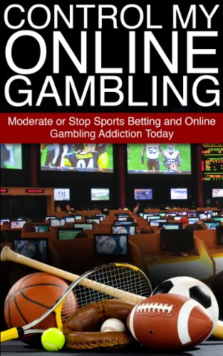 Control My Online Gambling: Moderate or Stop Sports Betting and Online Gambling Addiction Today (Sporting bet)