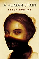 A Human Stain by Kelly Robson (Jan. 2017, free at Tor.com, 99c Kindle version)
