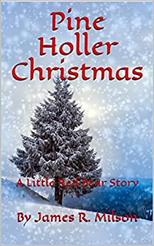 Pine Holler Christmas: A Little Red Bear Story by [Milson, By James R.]