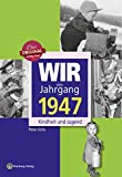 Wir vom Jahrgang 1947 - Kindheit und Jugend (Jahrgangsbände)