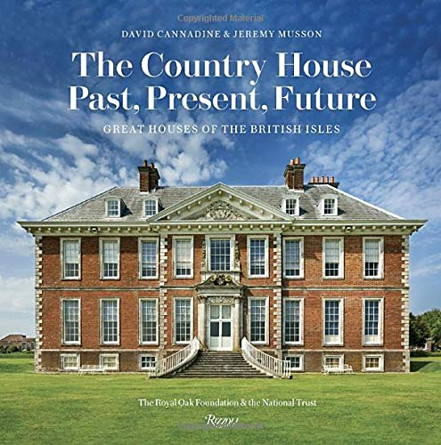 The Country House: Past, Present, Future: Great Houses of The British Isles by Rizzoli