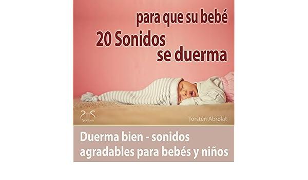 20 Sonidos para que su bebé se duerma - duerma bien - sonidos agradables para bebés y niños de Torsten Abrolat en Amazon Music - Amazon.es