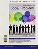 Introduction to Social Problems, Books a la Carte Edition Plus NEW MySocLab for Social Problems -- Access Card Package, Sullivan, Thomas J., 0134126947