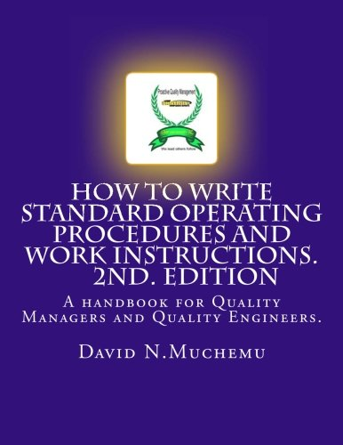 How to write standard operating procedures and work Instructions.2ND EDITION: A handbook for Quality Managers and Quality Engineers.