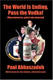 The World Is Ending, Pass the Vodka!, Paul Abbaszadeh, 0595669131