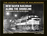 The New Haven Railroad along the Shore Line, Martin J. McGuirk, 0890243441