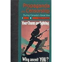 Propaganda and Censorship During Canada's Great War