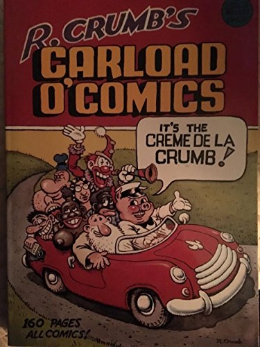 R. Crumb's carload o' comics: An anthology of choice strips and stories, 1968 to 1976--and including a brand-new 14-page story!!