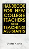 Handbook for New College Teachers and Teaching Assistants, Davis, Charles A., 0963619705