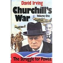 Churchill's War: The Struggle for Power v. 1