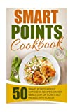 Smart Points Cookbook: 50 Smart Points Weight Watchers Recipes-Dinner Meals Low On Points But Packed With Flavor