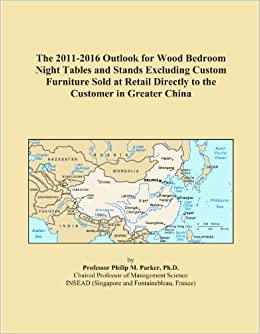 The 2011-2016 Outlook for Wood Bedroom Night Tables and Stands Excluding Custom Furniture Sold at Retail Directly to the Customer in Greater China