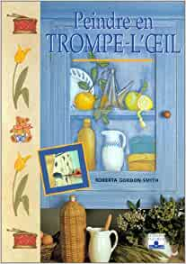 Peindre en trompe-l'oeil: Roberta Gordon-Smith: 9782215023050: Amazon