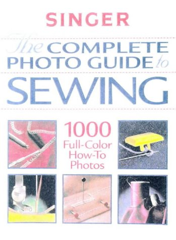(The Complete Photo Guide to Sewing (Singer Sewing Reference Library))
