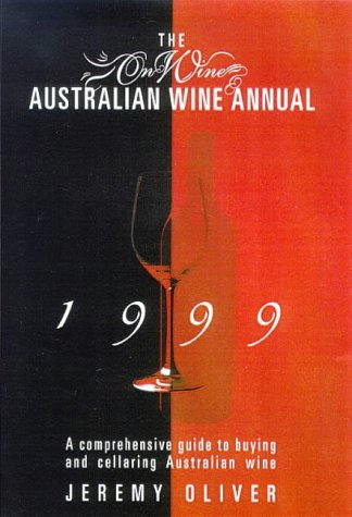 The Onwine Australian Wine Annual 1999: A Comprehensive Guide to Buying and Cellaring Australian Wine by Jeremy Oliver