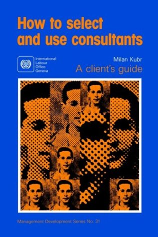 How to select and use consultants (Management Development Series)