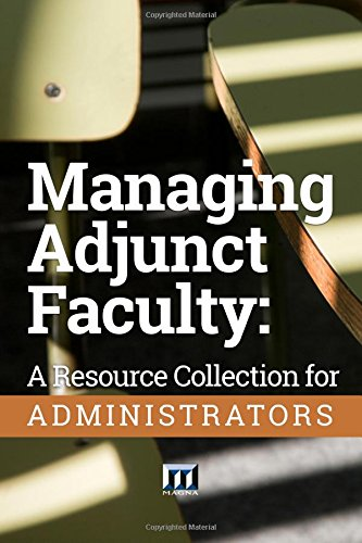 Managing Adjunct Faculty: A Resource Collection for Administrators Resource Collection