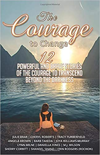 The Courage to Change: 12 Powerful and Brave Stories of the ...