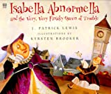 Isabella Abnormella and the Very, Very Finicky Queen of Trouble, J. Patrick Lewis, 0789426056