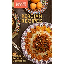 Persian Recipes: An Authentic Persian Cookbook