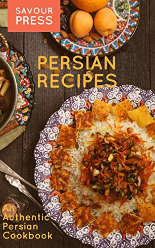 Persian Recipes: An Authentic Persian Cookbook by SAVOUR PRESS, Farbod Houshian